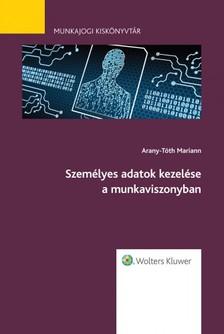 Arany-Tóth Mariann - Személyes adatok kezelése a munkaviszonyban - Munkajogi kiskönyvtár 9. [eKönyv: epub, mobi]