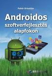 Fehér Krisztián - Androidos szoftverfejlesztés alapfokon [eKönyv: epub,  mobi]