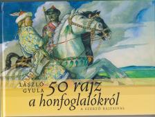 L�szl� Gyula - 50 rajz a Honfoglal�sr�l