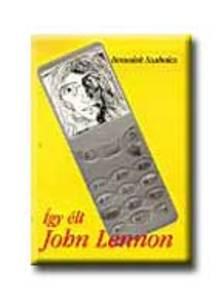 Benedek Szabolcs - �gy �lt John Lennon