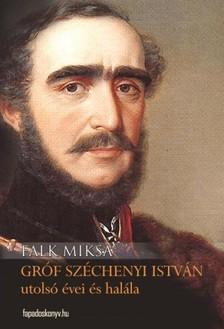 Falk Miksa - Gróf Széchenyi István utolsó évei és halála [eKönyv: epub, mobi]