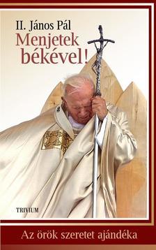 II.János Pál pápa - Menjetek békével! - Az örök szeretet ajándéka