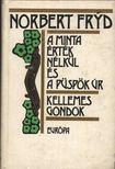 Fryd, Norbert - A Minta �rt�k N�lk�l �s a P�sp�k �r; Kellemes gondok [antikv�r]