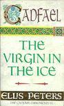 Peters, Ellis - The Virgin in the Ice [antikvár]