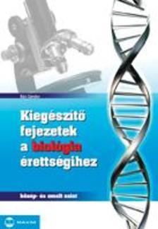 B�n S�ndor - KIEG�SZ�T� FEJEZETEK A BIOL�GIA �RETTS�GIHEZ - K�Z�P- �S EMELT SZINT