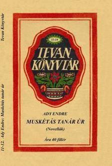 Ady Endre - MUSK�T�S TAN�R �R (NOVELL�K) - TEVAN K�NYVT�R -
