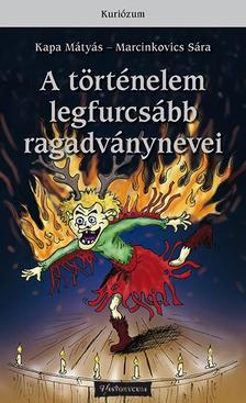 Kapa M�ty�s, Marcinkovics S�ra - A t�rt�nelem legfurcs�bb ragadv�nynevei - 2. kiad�s
