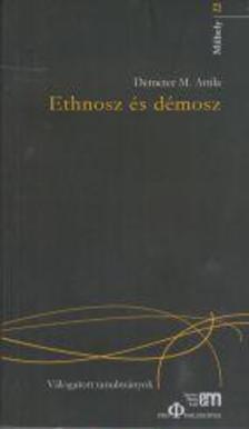 Demeter M. Attila - Ethnosz és démosz - Válogatott tanulmányok 2002-2012
