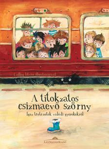 Szerkeszt�: Hal�sz Csilla - A titokzatos csizmaev� sz�rny - Igaz t�rt�netek val�di gyerekekr�l