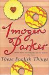 Parker, Imogen - These Foolish Things [antikv�r]