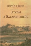 E�tv�s K�roly - Utaz�s a Balaton k�r�l [eK�nyv: epub,  mobi]