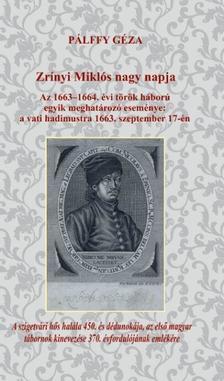 P�lffy G�za - Zr�nyi Mikl�s nagy napja - Az 1663-1664. �vi t�r�k h�bor� egyik meghat�roz� esem�nye: a vati hadimustra 1663. szeptember 17-�n