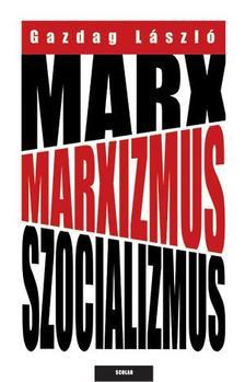 Gazdag László - Marx, marxizmus, szocializmus