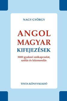 Nagy Gy�rgy - ANGOL-MAGYAR KIFEJEZ�SEK - 3000 GYAKORI SZ�KAPCSOLAT, SZ�L�S �S K�ZMOND�S