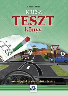 KOTRA K�ROLY - KRESZ TESZT k�nyv szem�lyg�pkocsi-vezet�k r�sz�re - 2016