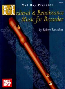 - - MEDIEVAL & RENAISSANCE MUSIC FOR RECORDER (BANCALARI)