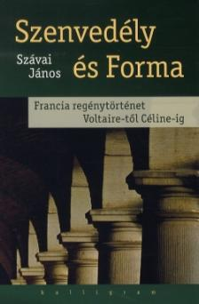 Sz�vai J�nos - Szenved�ly �s forma - Francia reg�nyt�rt�net Voltaire-t�l C�line-ig