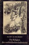 Schubert, Kurt - Die Religion des Nachbiblischen Judentums [antikv�r]