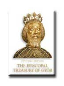 H. Kolba Judit - Hap�k J�zsef - A Gy�ri P�sp�ki Kincst�r - The Episcopal Treasury of Gy�r