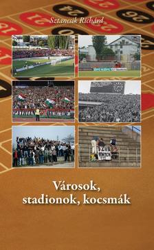 Sztancsik Rich�rd - V�rosok, stadionok, kocsm�k