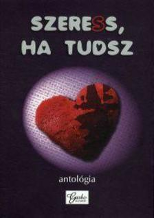 - Szeress, ha tudsz! antológia