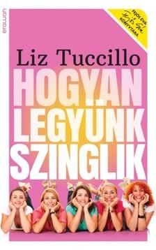 Liz Tuccillo - Hogyan legyünk szinglik [eKönyv: epub, mobi]