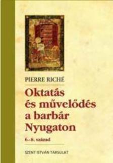 Pierre Riché - Oktatás és művelődés a barbár Nyugaton - 6-8. század