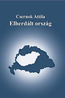 Csernok Attila - Elherdált ország