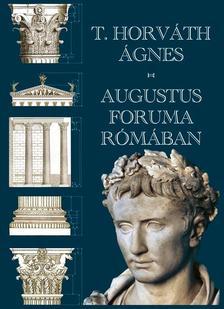 T. Horváth Ágnes - Augustus Foruma Rómában