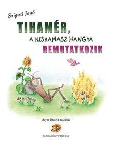 Szigeti Jenő - Tihamér, a kiskamasz hangya bemutatkozik
