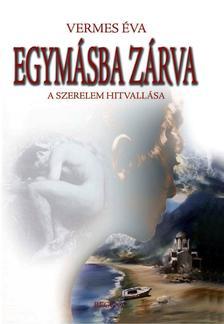 Vermes �va - EGYM�SBA Z�RVA - A SZERELEM HITVALL�SA