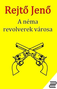 REJT� JEN� - A N�ma Revolverek V�rosa [eK�nyv: epub, mobi]