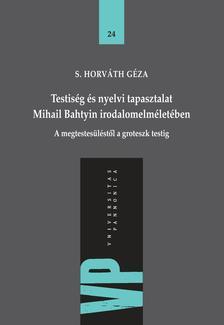 S. Horváth Géza - Testiség és nyelvi tapasztalat Mihail Bahtyin irodalomelméletében - A megtestesüléstől a groteszk testig