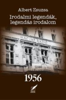 Albert Zsuzsa - Irodalmi legend�k, legend�s irodalom 1956