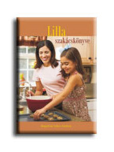 Bagolyné Szűcs Andrea - Lilla szakácskönyve