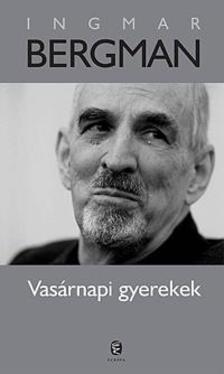 Ingmar Bergman - Vas�rnapi gyerekek