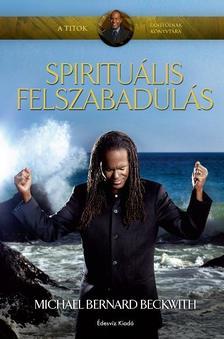 BECKWITH, MICHAEL BERNARD - Spirituális felszabadulás
