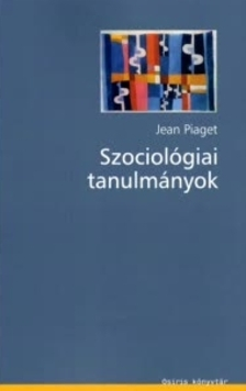 PIAGET, JEAN - SZOCIOL�GIAI TANULM�NYOK