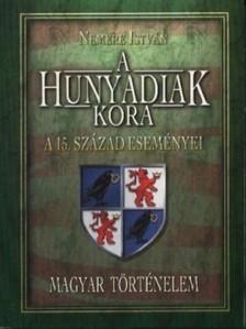 NEMERE ISTVÁN - A Hunyadiak kora. A 15-ik század eseményei  [eKönyv: epub, mobi]