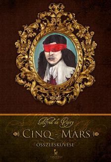 Alfred de Vigny - Cinq-Mars �sszeesk�v�se