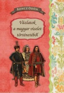 Boncz Ödön - Vázlatok a magyar viselet történetéből