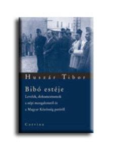 Husz�r Tibor - BIB� EST�JE - LEVELEK, DOKUMENTUMOK A N�PI MOZGALOMR�L �S A MAGYAR K�Z�SS�G PER�R�L #
