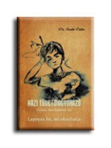 Dr. Szabó Erika - HÁZI TÜNETMAGYARÁZÓ - FEJFÁJÁS, HASI FÁJDALOM, LÁZ -  LAPOZZA FEL, MI OKOZH