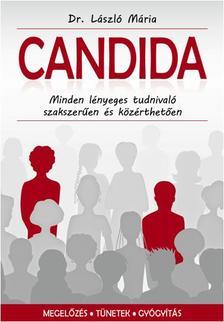 Dr. László Mária - CANDIDA - Minden lényeges tudnivaló a téma elismert szakértőjétől