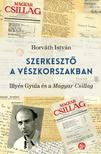 HORVÁTH ISTVÁN - Szerkesztő a vészkorszakban,  ac: Illyés Gyula és a Magyar Csillag