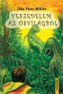 Toke Péter Miklós - Veszedelem az ősvilágból [eKönyv: epub, mobi]