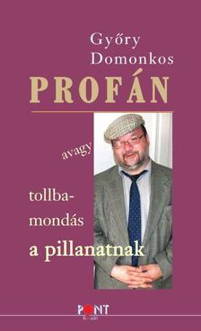 Gy�ry Domonkos - Prof�n - avagy tollbamond�s a pillanatnak