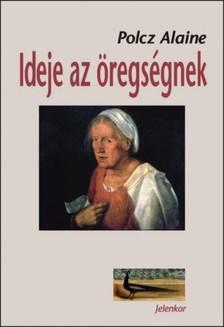 Polcz Alaine - Ideje az öregségnek [eKönyv: epub, mobi]