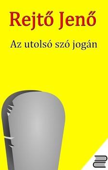 REJTŐ JENŐ - Az utolsó szó jogán [eKönyv: epub, mobi]