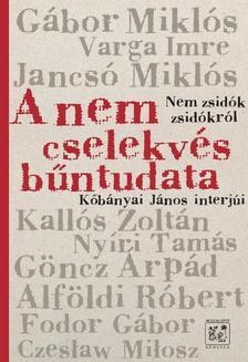 K�b�nyai J�nos - A nem cselekv�s b�ntudata, ac.: Nem zsid�k zsid�kr�l K�b�nyai J�nos interj�i